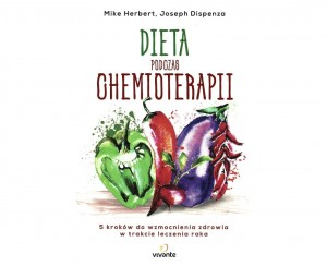 """Dieta podczas chemioterapii"" M. Herbert, J. Dispenza"